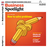 Business Spotlight Audio - How to solve problems