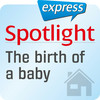 Spotlight express - The birth of a baby