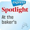 Spotlight express - At the baker's