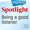 Spotlight express - Being a good listener