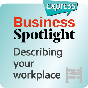 Business Spotlight express - Describing your workplace