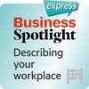 Business Spotlight express - Describing your workplace