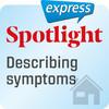 Spotlight express - Describing symptoms