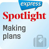 Spotlight express - Making plans