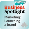Business Spotlight express - Marketing: Launching a brand