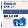 Deutsch perfekt Audio - Ich bin da!