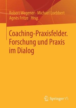 Coaching-Praxisfelder. Forschung und Praxis im Dialog
