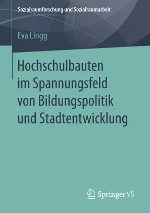 Hochschulbauten im Spannungsfeld von Bildungspolitik und Stadtentwicklung