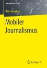 Vergrößerte Darstellung Cover: Mobiler Journalismus. Externe Website (neues Fenster)