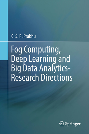 Fog Computing, Deep Learning and Big Data Analytics-Research Directions