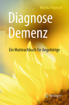 Diagnose Demenz: Ein Mutmachbuch für Angehörige