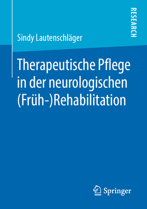Therapeutische Pflege in der neurologischen (Früh-)Rehabilitation