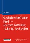 Geschichte der Chemie Band 1 - Altertum, Mittelalter, 16. bis 18. Jahrhundert