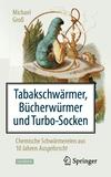 Tabakschwärmer, Bücherwürmer und Turbo-Socken