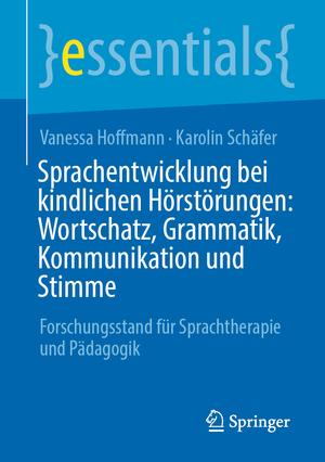 Sprachentwicklung bei kindlichen Hörstörungen: Wortschatz, Grammatik, Kommunikation und Stimme