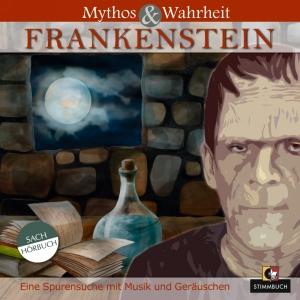 Mythos&Wahrheit: Frankenstein