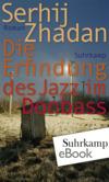 Vergrößerte Darstellung Cover: Die Erfindung des Jazz im Donbass. Externe Website (neues Fenster)