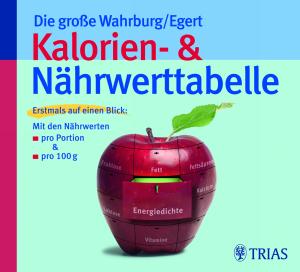 Die große Wahrburg/Egert Kalorien- & Nährwerttabelle