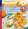 Köstlich essen: Fruktose, Laktose & Sorbit vermeiden