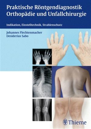 Praktische Röntgendiagnostik Orthopädie und Unfallchirurgie