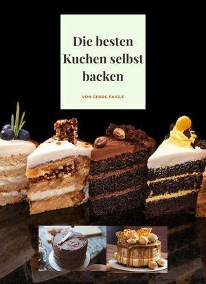Die besten Kuchen selbst backen