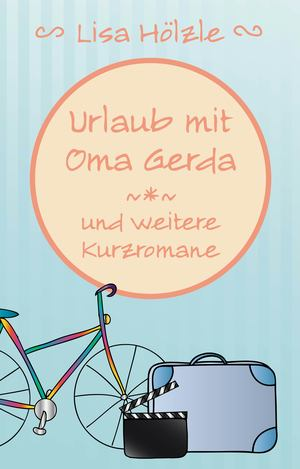 Urlaub mit Oma Gerda und weitere Kurzromane