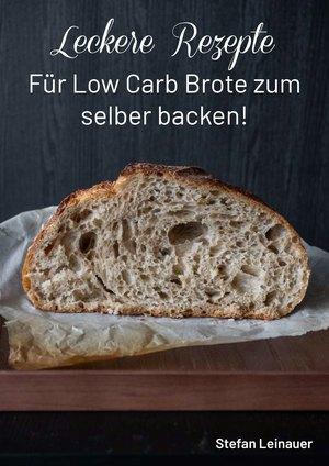Leckere Rezepte für Low Carb Brote zum selber backen!
