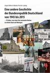Eine andere Geschichte der Bundesrepublik Deutschland von 1945 bis 2015
