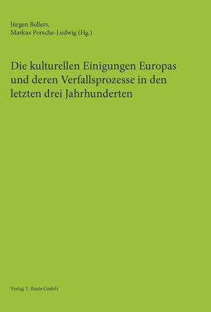 ¬Die¬ kulturellen Einigungen Europas und deren Verfallsprozesse in den letzten drei Jahrhunderten