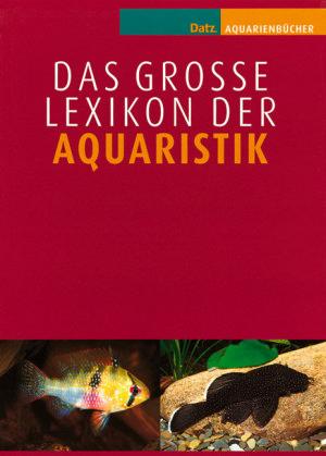 Das große Lexikon der Aquaristik