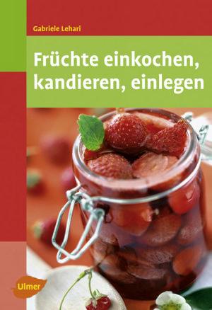 Früchte einkochen, kandieren, einlegen
