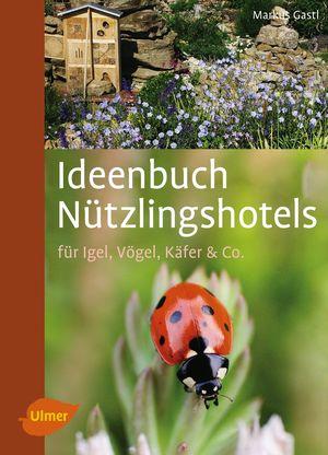 Ideenbuch Nützlingshotels für Igel, Vögel, Käfer & Co.