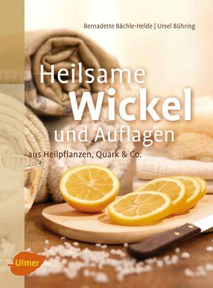 Heilsame Wickel und Auflagen aus Heilpflanzen, Quark & Co.