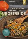 Vergrößerte Darstellung Cover: Kochen mit regionalem Urgetreide. Externe Website (neues Fenster)