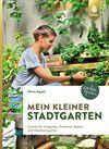 Vergrößerte Darstellung Cover: Mein kleiner Stadtgarten. Externe Website (neues Fenster)