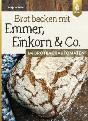 Brot backen mit Emmer, Einkorn und Co. im Brotbackautomaten