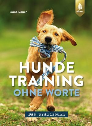 Hundetraining ohne Worte - das Praxisbuch