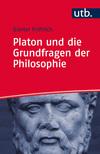 Platon und die Grundfragen der Philosophie