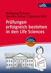 Prüfungen erfolgreich bestehen in den Life Sciences - ein Leitfaden für Studierende