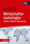 Wirtschaftssoziologie: Städte - Märkte - Netzwerke