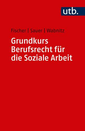 Grundkurs Berufsrecht für die Soziale Arbeit