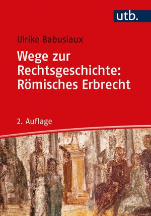 Wege zur Rechtsgeschichte: Römisches Erbrecht