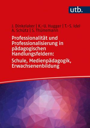 Professionalität und Professionalisierung in pädagogischen Handlungsfeldern: Schule, Medienpädagogik, Erwachsenenbildung