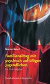 Familienalltag mit psychisch auffälligen Jugendlichen