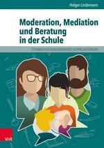 Moderation, Mediation und Beratung in der Schule