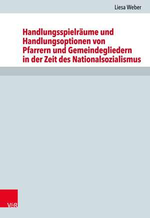 Handlungsspielräume und Handlungsoptionen von Pfarrern und Gemeindegliedern in der Zeit des Nationalsozialismus