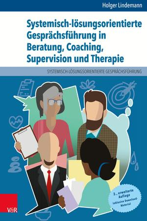 Systemisch-lösungsorientierte Gesprächsführung in Beratung, Coaching, Supervision und Therapie
