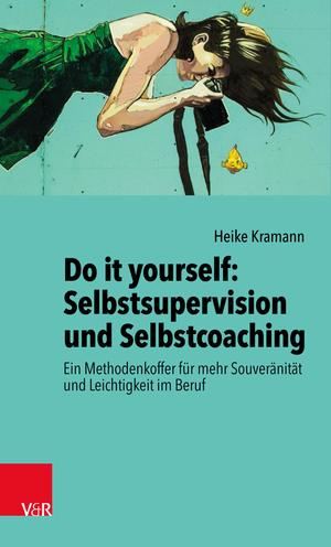 Do it yourself: Selbstsupervision und Selbstcoaching