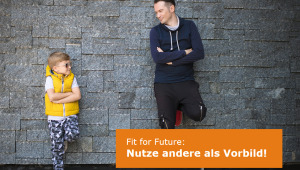 Fit for Future - Nutze andere als Vorbild