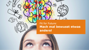 Fit for Future - Mach mal bewusst etwas anders